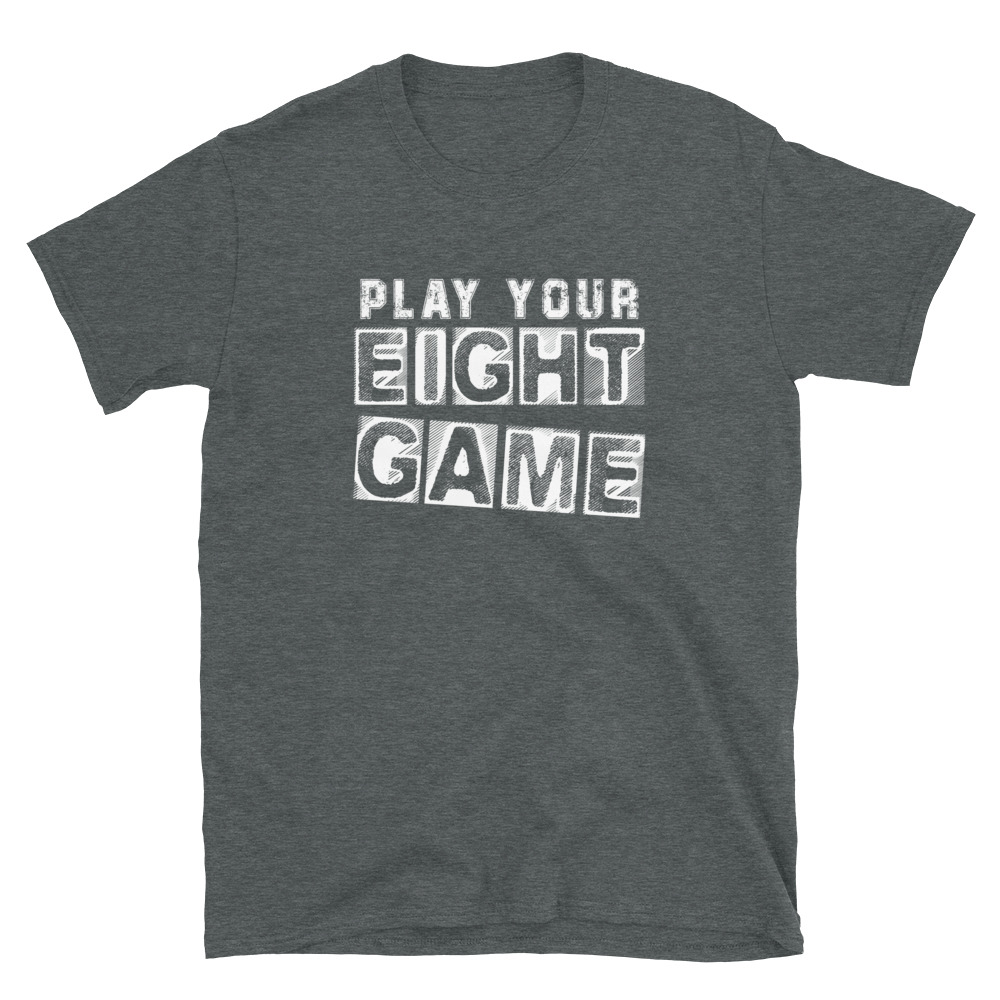 Play Your Eight Game Poker T-Shirt-Dark Heather